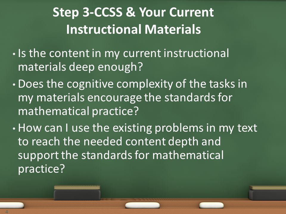 Step 3-CCSS & Your Current Instructional Materials Is the content in my current instructional materials deep enough? Does the cognitive complexity of