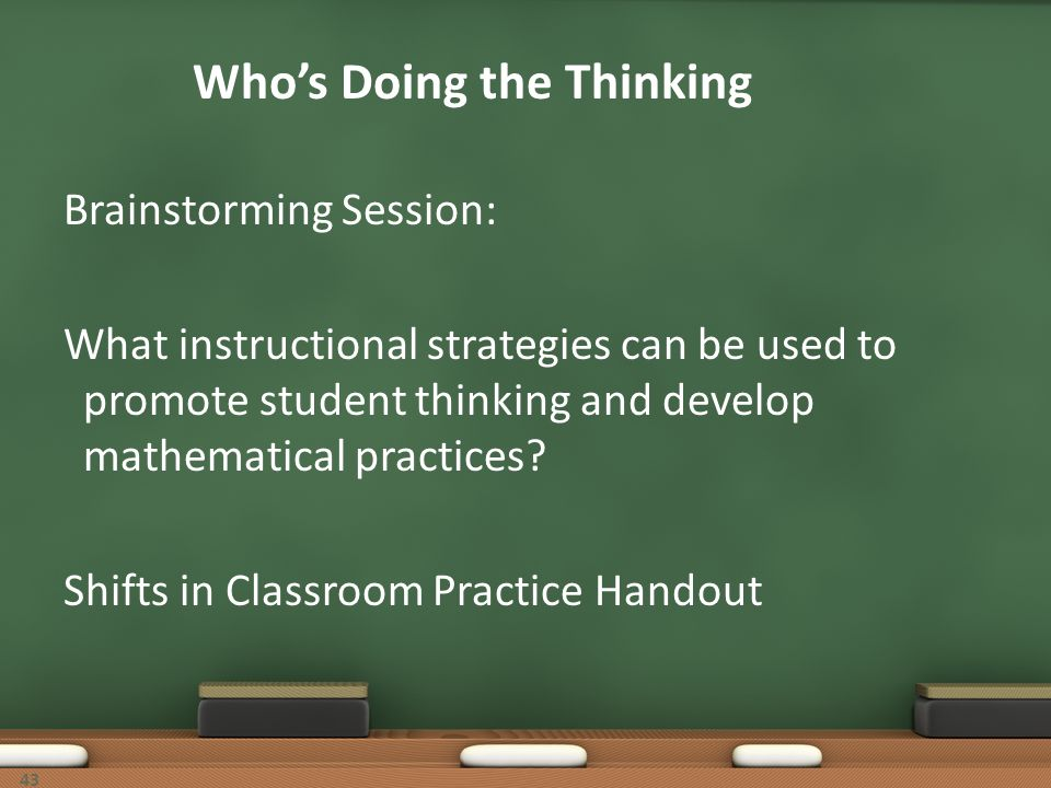 Whos Doing the Thinking Brainstorming Session: What instructional strategies can be used to promote student thinking and develop mathematical practice