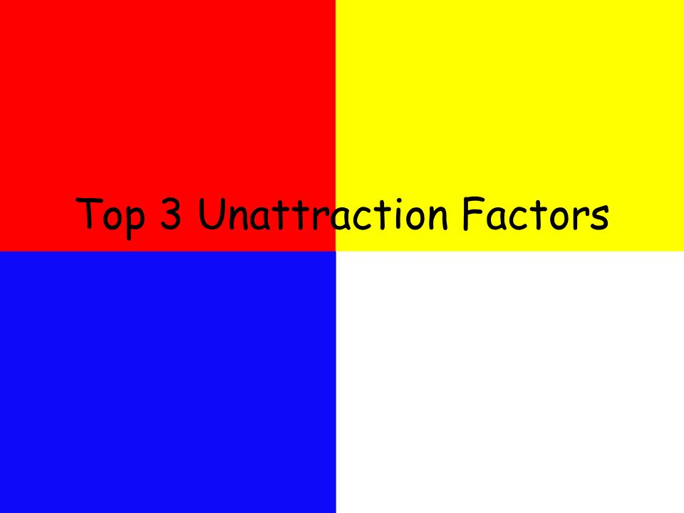 Top 3 Unattraction Factors