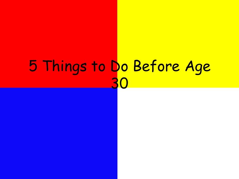 5 Things to Do Before Age 30