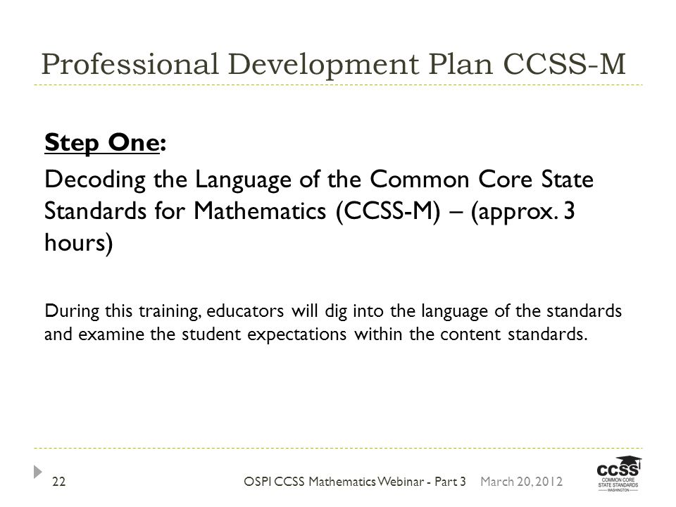 Professional Development Plan CCSS-M OSPI CCSS Mathematics Webinar - Part 3 Step One: Decoding the Language of the Common Core State Standards for Mathematics (CCSS-M) – (approx.