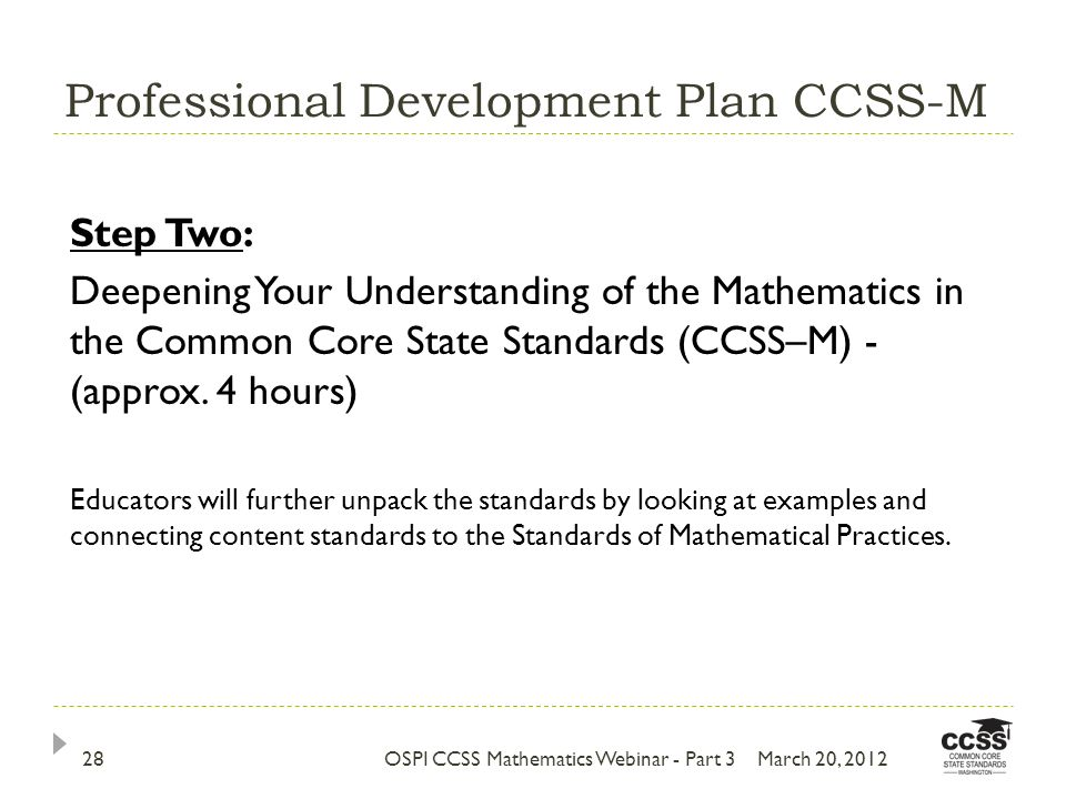 Professional Development Plan CCSS-M March 20, 2012OSPI CCSS Mathematics Webinar - Part 328 Step Two: Deepening Your Understanding of the Mathematics in the Common Core State Standards (CCSS–M) - (approx.
