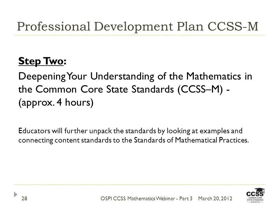 Professional Development Plan CCSS-M March 20, 2012OSPI CCSS Mathematics Webinar - Part 328 Step Two: Deepening Your Understanding of the Mathematics