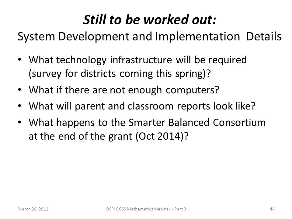 What technology infrastructure will be required (survey for districts coming this spring)? What if there are not enough computers? What will parent an