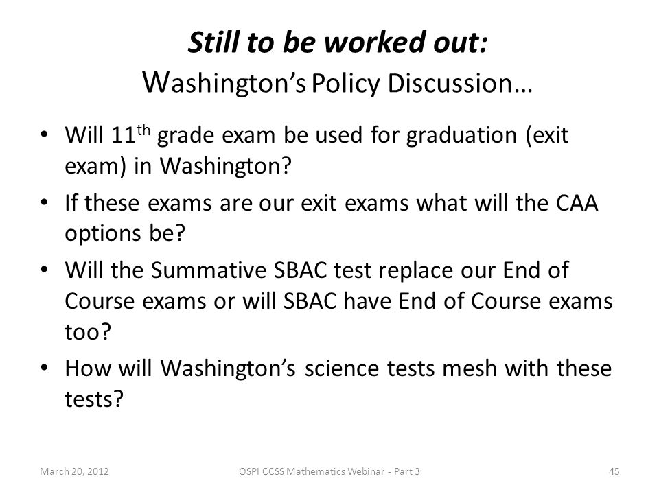 Will 11 th grade exam be used for graduation (exit exam) in Washington? If these exams are our exit exams what will the CAA options be? Will the Summa