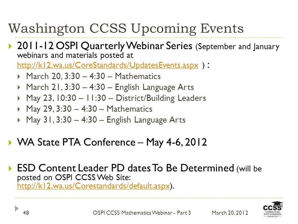 Washington CCSS Upcoming Events 2011-12 OSPI Quarterly Webinar Series (September and January webinars and materials posted at http://k12.wa.us/CoreSta