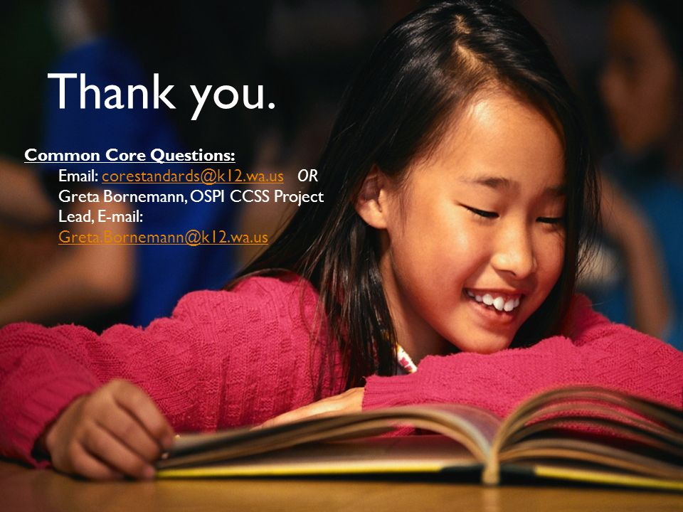 March 20, 2012OSPI CCSS Mathematics Webinar - Part 351 Thank you. Common Core Questions: Email: corestandards@k12.wa.us ORcorestandards@k12.wa.us Gret