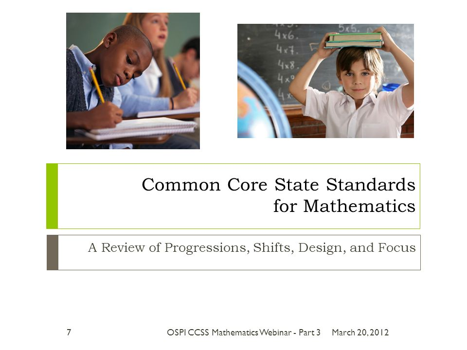 A Review of Progressions, Shifts, Design, and Focus Common Core State Standards for Mathematics March 20, 20127OSPI CCSS Mathematics Webinar - Part 3