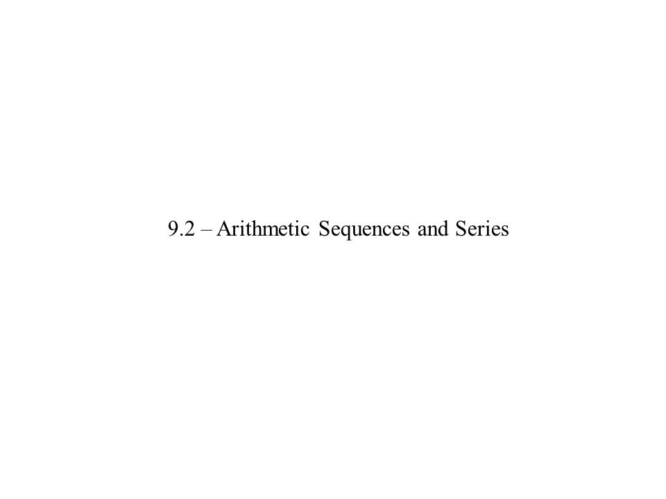 An introduction………… Arithmetic Sequences ADD To get next term Geometric Sequences MULTIPLY To get next term Arithmetic Series Sum of Terms Geometric Series Sum of Terms