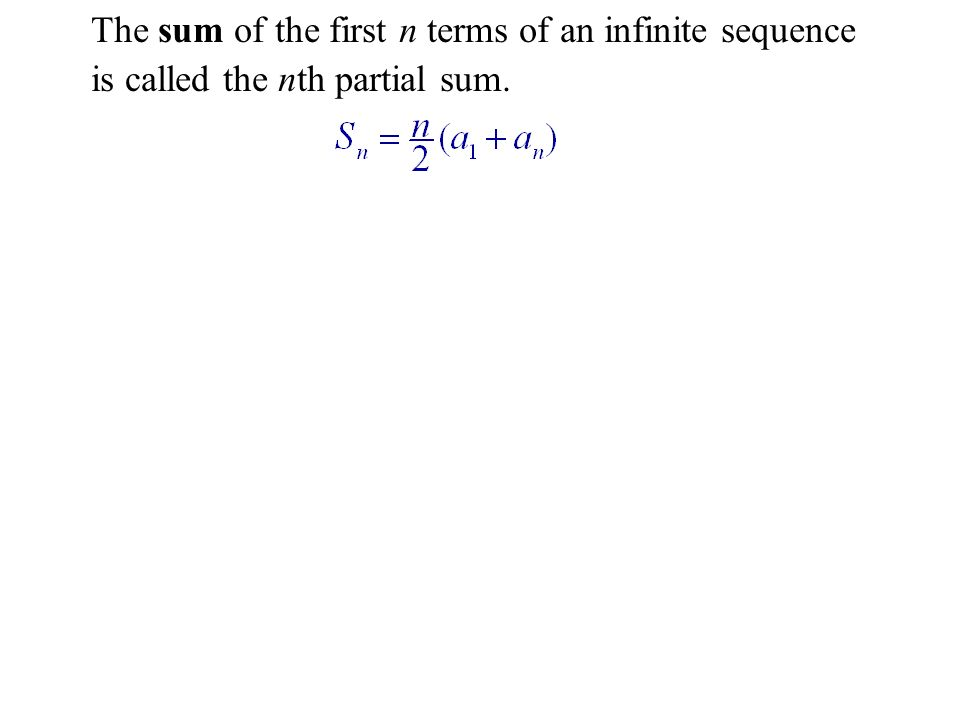 Example: The nth Partial Sum The sum of the first n terms of an infinite sequence is called the nth partial sum.