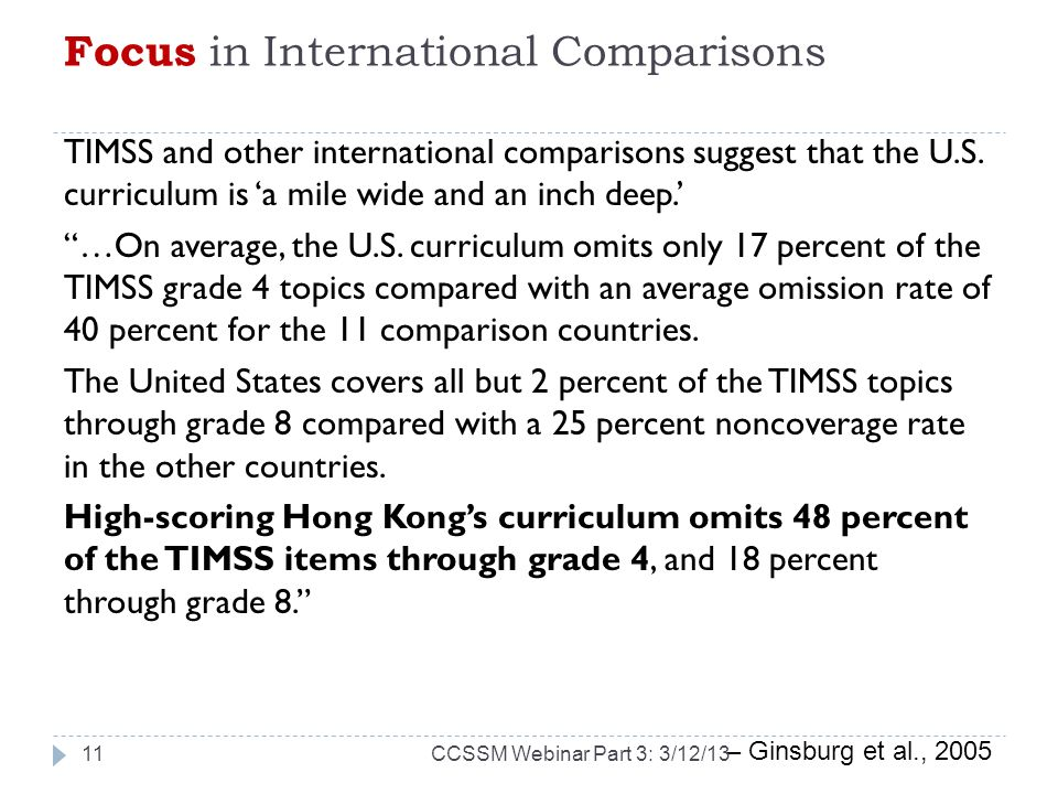 Focus in International Comparisons TIMSS and other international comparisons suggest that the U.S. curriculum is a mile wide and an inch deep. …On ave