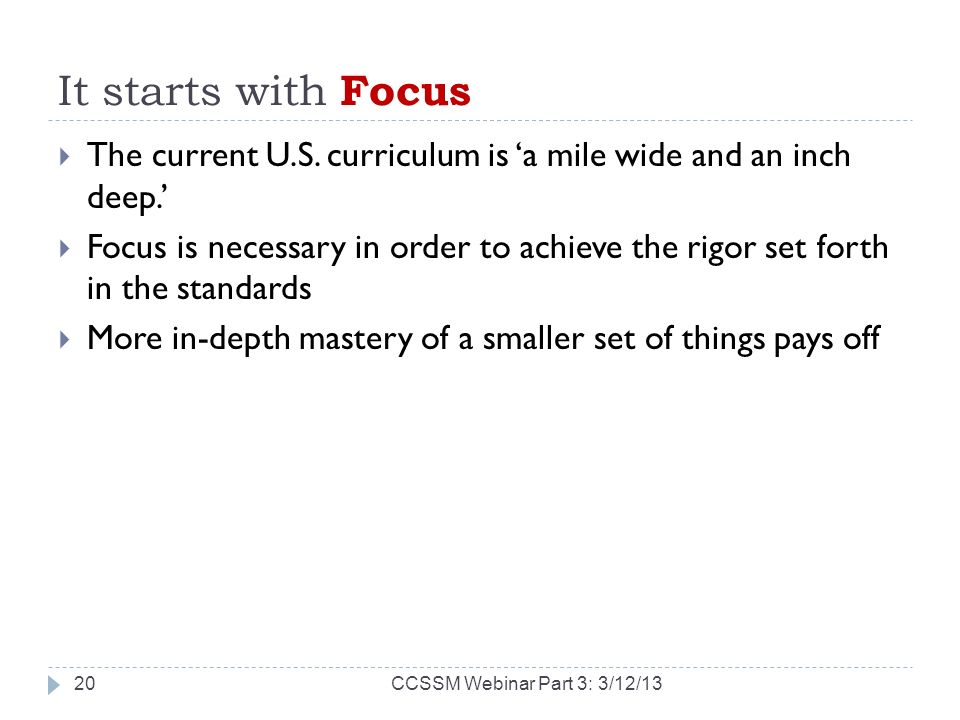 It starts with Focus The current U.S.curriculum is a mile wide and an inch deep.