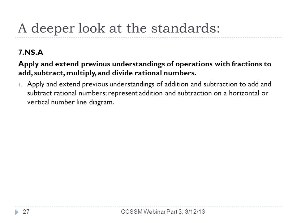A deeper look at the standards: 7.NS.A Apply and extend previous understandings of operations with fractions to add, subtract, multiply, and divide ra