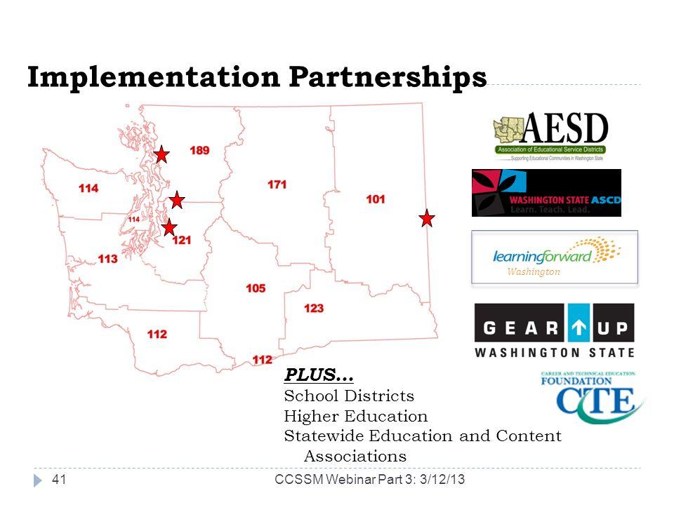 Implementation Partnerships PLUS… School Districts Higher Education Statewide Education and Content Associations Washington CCSSM Webinar Part 3: 3/12/1341