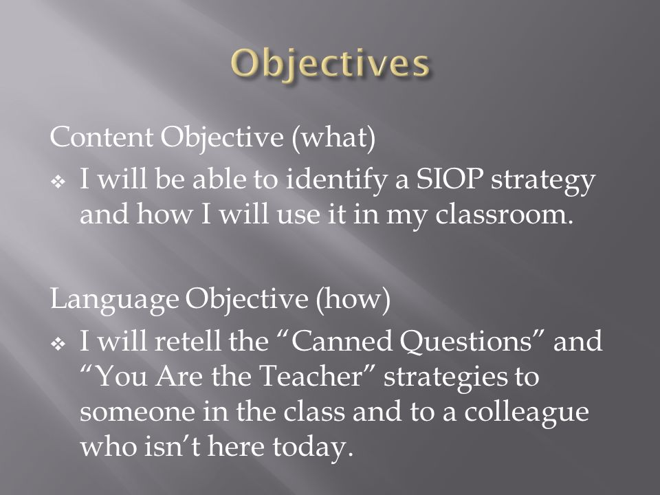 Content Objective (what) I will be able to identify a SIOP strategy and how I will use it in my classroom. Language Objective (how) I will retell the