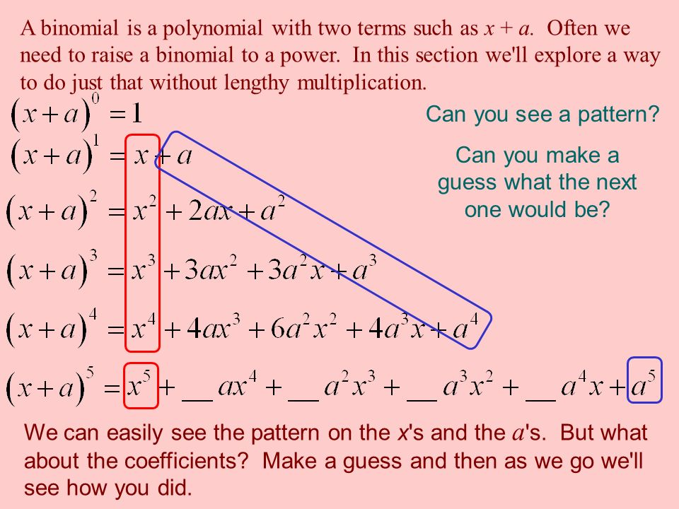 A binomial is a polynomial with two terms such as x + a.