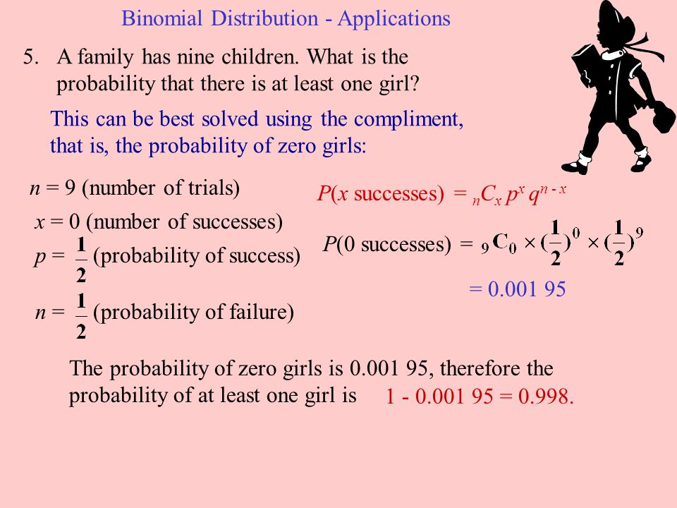 5.A family has nine children. What is the probability that there is at least one girl.