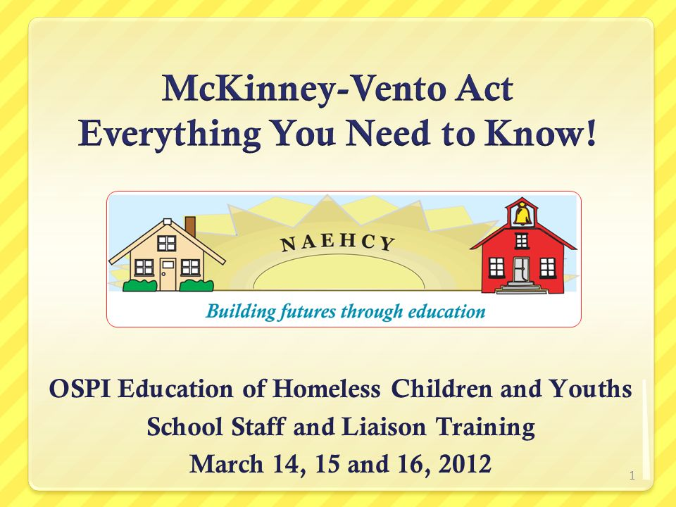 OSPI Education of Homeless Children and Youths School Staff and Liaison Training March 14, 15 and 16, 2012 1