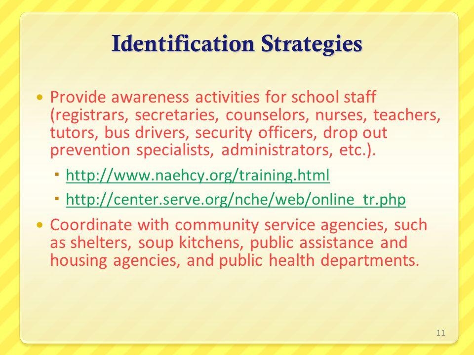 Identification Strategies Provide awareness activities for school staff (registrars, secretaries, counselors, nurses, teachers, tutors, bus drivers, s