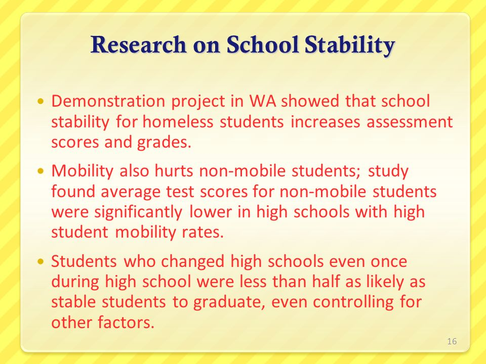 Research on School Stability Demonstration project in WA showed that school stability for homeless students increases assessment scores and grades. Mo