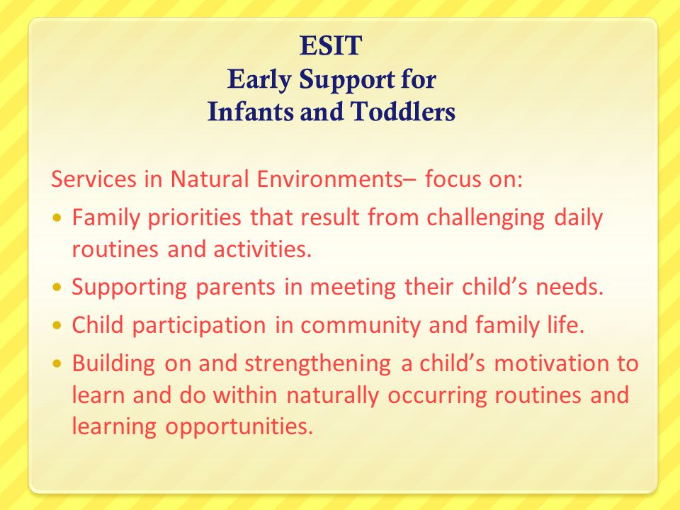ESIT Early Support for Infants and Toddlers Services in Natural Environments– focus on: Family priorities that result from challenging daily routines