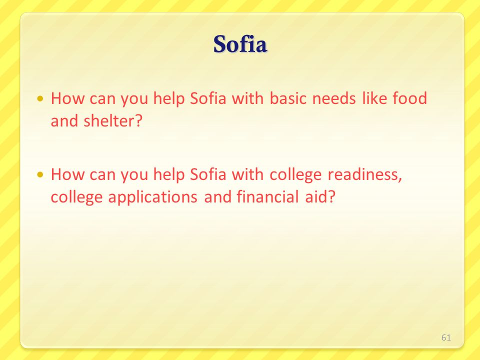 Sofia How can you help Sofia with basic needs like food and shelter? How can you help Sofia with college readiness, college applications and financial