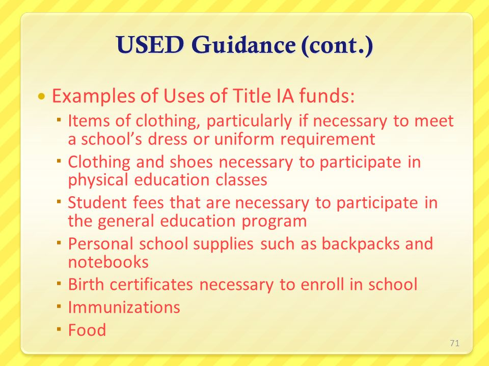 USED Guidance (cont.) Examples of Uses of Title IA funds: Items of clothing, particularly if necessary to meet a schools dress or uniform requirement