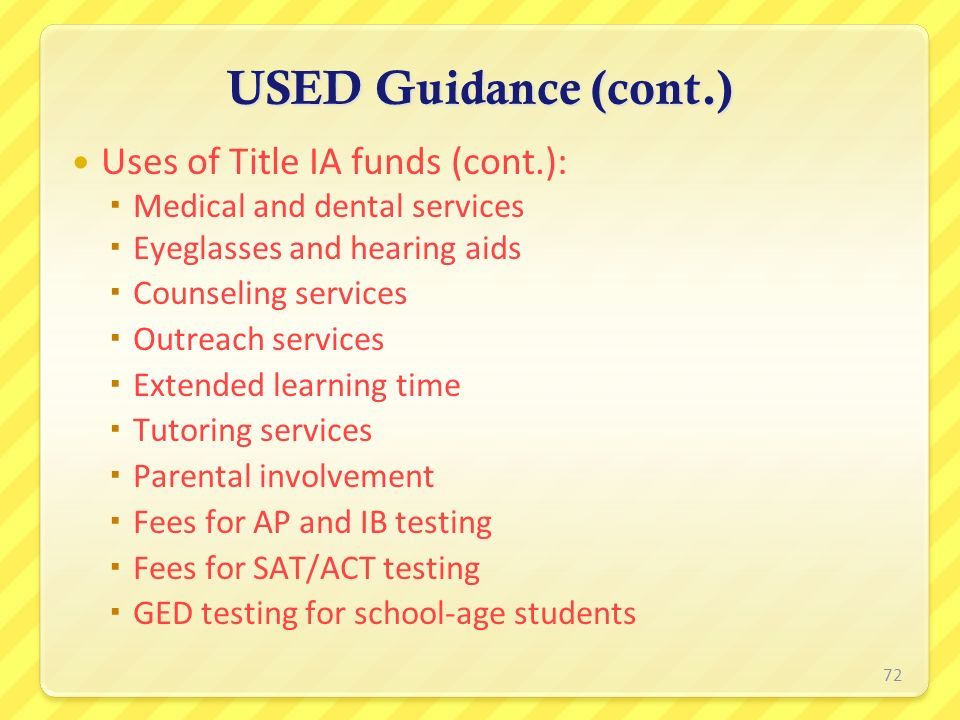 USED Guidance (cont.) Uses of Title IA funds (cont.): Medical and dental services Eyeglasses and hearing aids Counseling services Outreach services Ex