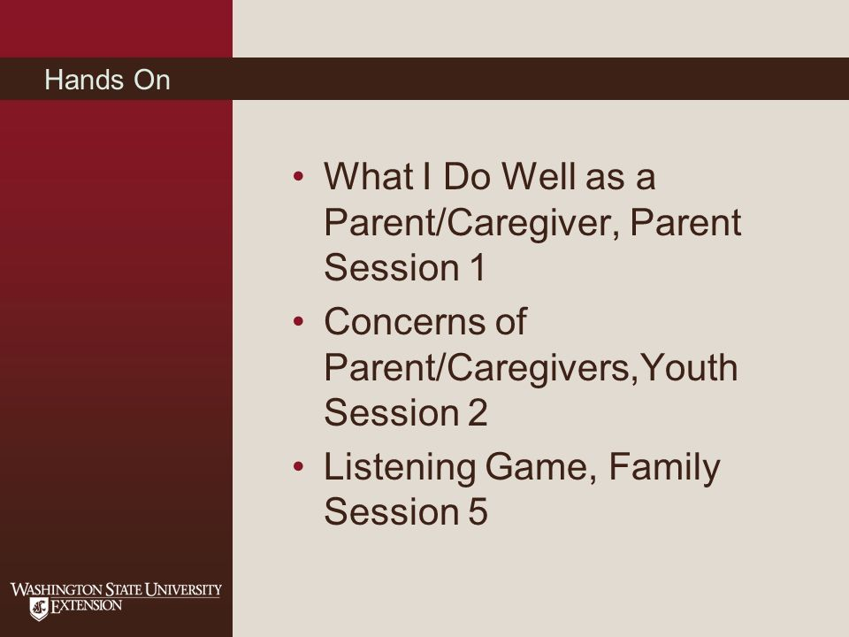 Hands On What I Do Well as a Parent/Caregiver, Parent Session 1 Concerns of Parent/Caregivers,Youth Session 2 Listening Game, Family Session 5