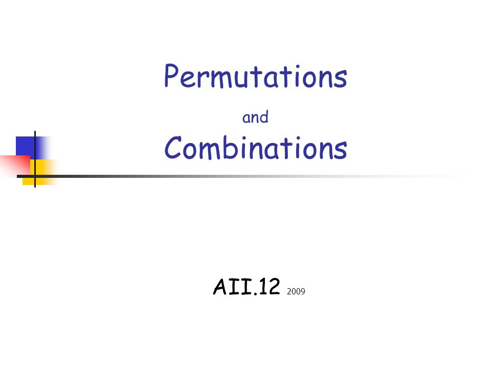 Permutations and Combinations AII.12 2009