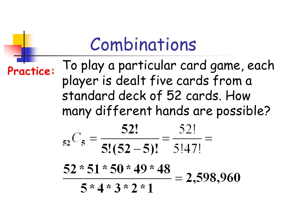 Combinations To play a particular card game, each player is dealt five cards from a standard deck of 52 cards. How many different hands are possible?