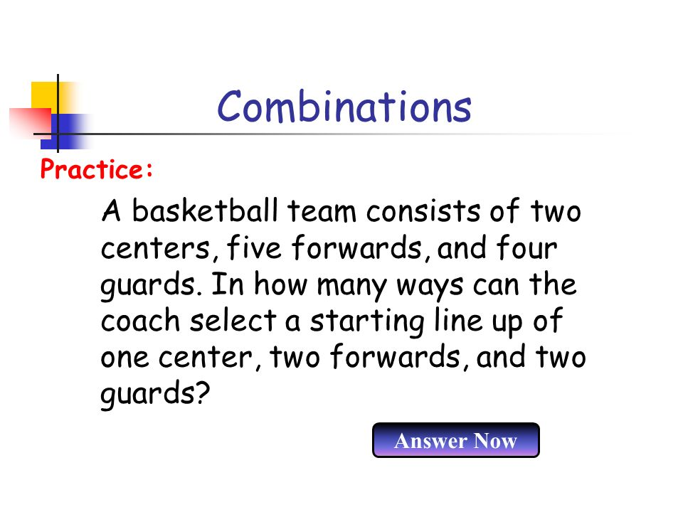 Combinations A basketball team consists of two centers, five forwards, and four guards. In how many ways can the coach select a starting line up of on