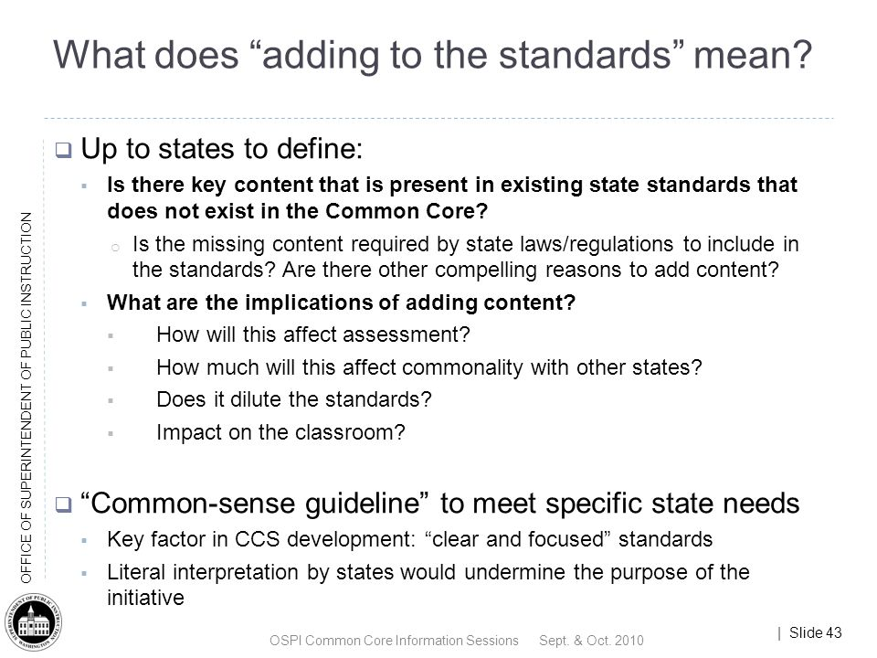 | Slide 43 OFFICE OF SUPERINTENDENT OF PUBLIC INSTRUCTION What does adding to the standards mean.