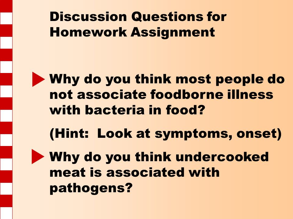 Discussion Questions for Homework Assignment Why do you think most people do not associate foodborne illness with bacteria in food.