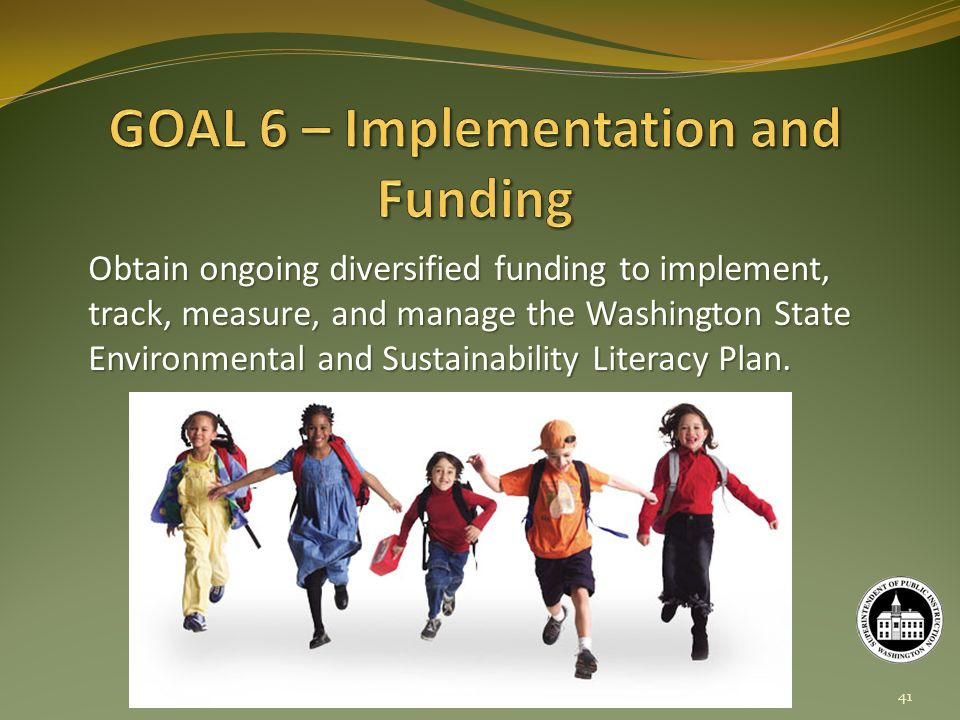 Obtain ongoing diversified funding to implement, track, measure, and manage the Washington State Environmental and Sustainability Literacy Plan.