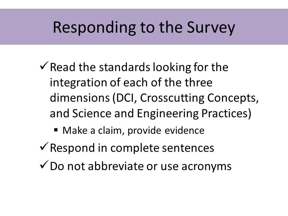 Responding to the Survey Read the standards looking for the integration of each of the three dimensions (DCI, Crosscutting Concepts, and Science and E