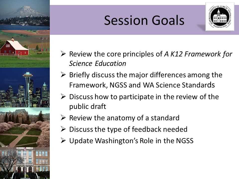 Session Goals Review the core principles of A K12 Framework for Science Education Briefly discuss the major differences among the Framework, NGSS and