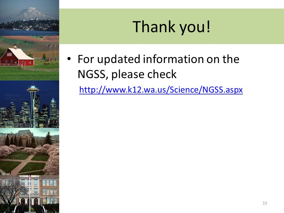 Thank you! For updated information on the NGSS, please check http://www.k12.wa.us/Science/NGSS.aspx 33