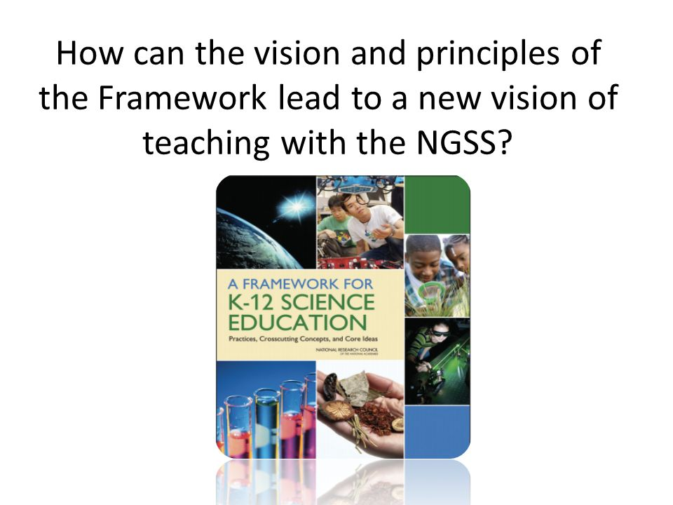 How can the vision and principles of the Framework lead to a new vision of teaching with the NGSS?