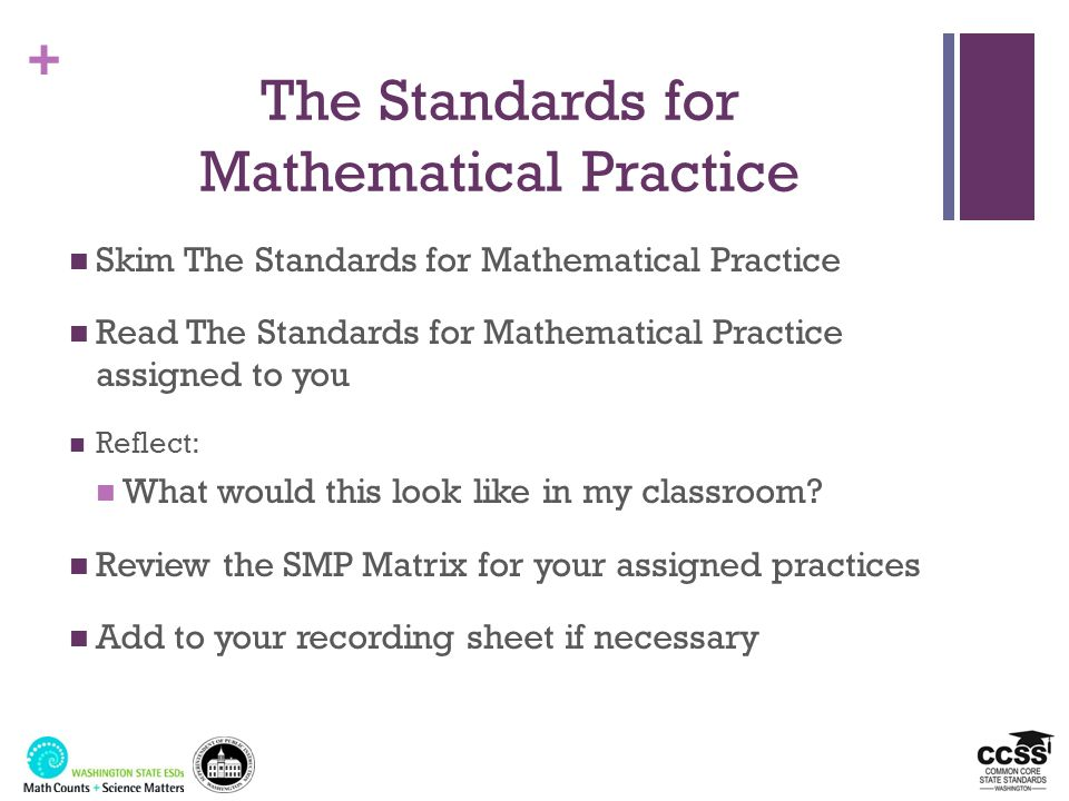 + The Standards for Mathematical Practice Skim The Standards for Mathematical Practice Read The Standards for Mathematical Practice assigned to you Re