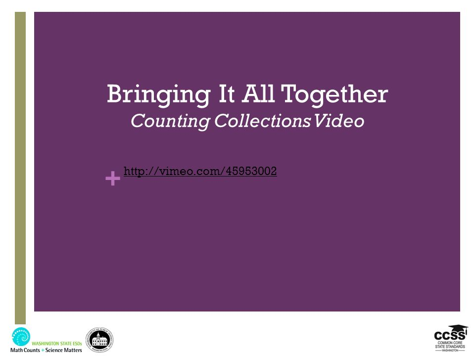 + Bringing It All Together Counting Collections Video http://vimeo.com/45953002