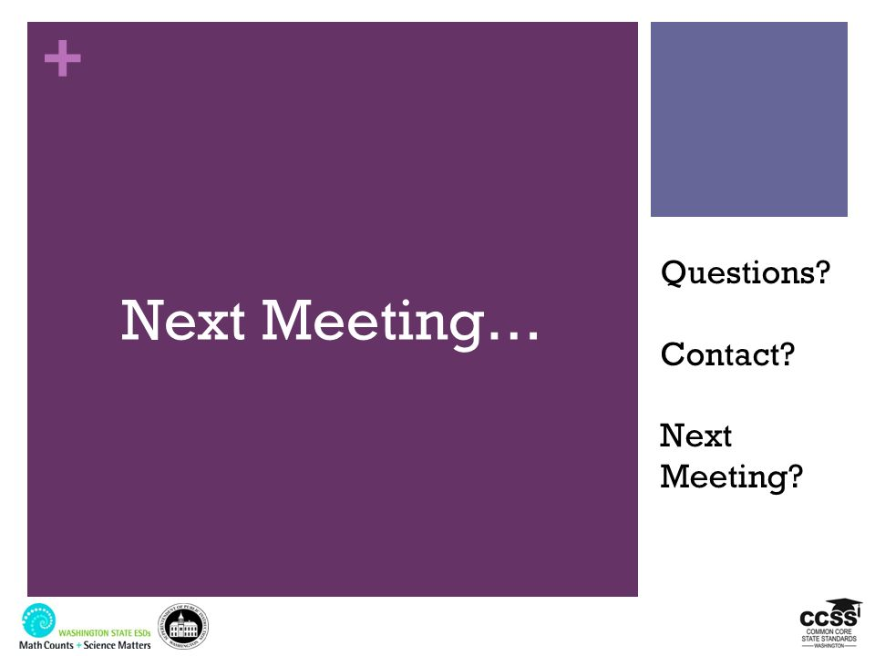 + Next Meeting… Questions? Contact? Next Meeting?