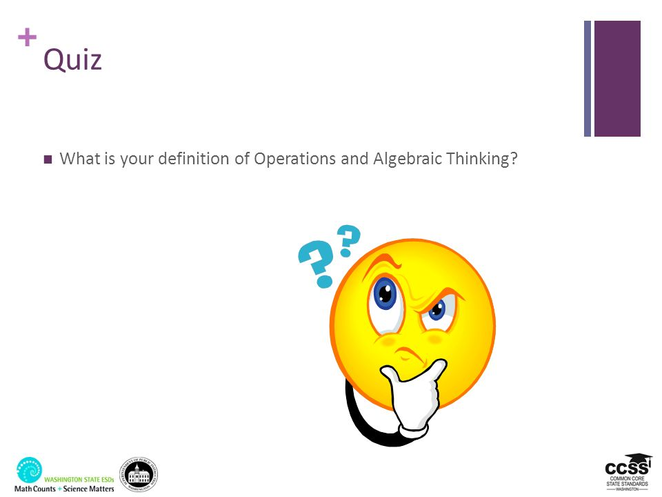 + Quiz What is your definition of Operations and Algebraic Thinking?
