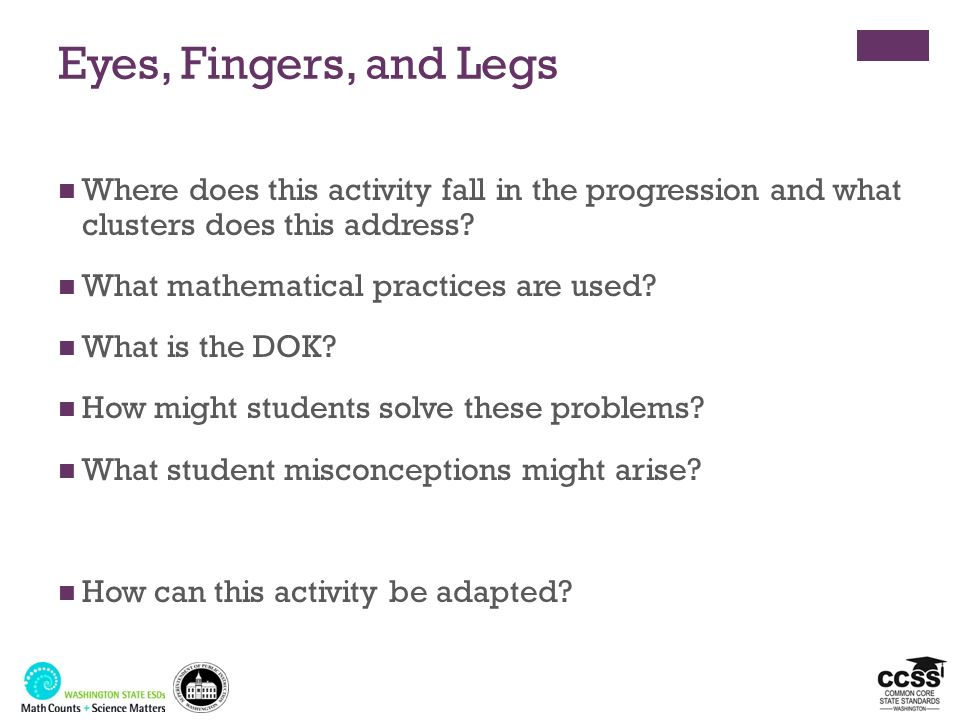 Eyes, Fingers, and Legs Where does this activity fall in the progression and what clusters does this address? What mathematical practices are used? Wh