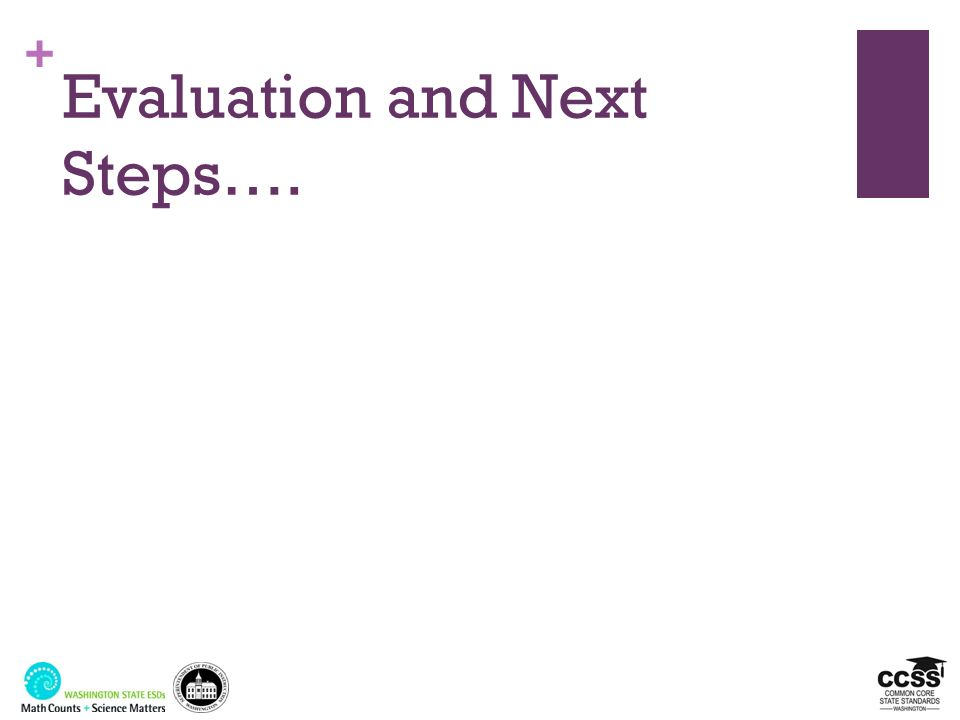 + Evaluation and Next Steps….