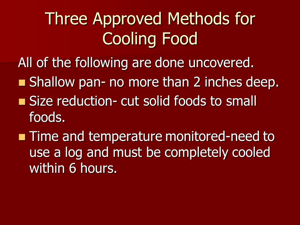 Three Approved Methods for Cooling Food All of the following are done uncovered.