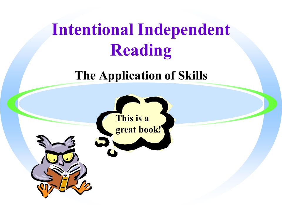 Intentional Independent Reading The Application of Skills This is a great book!
