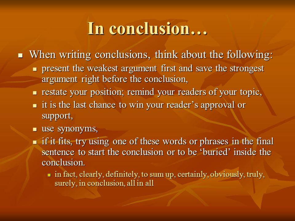 In conclusion… When writing conclusions, think about the following: When writing conclusions, think about the following: present the weakest argument