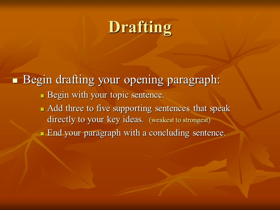 Drafting Begin drafting your opening paragraph: Begin drafting your opening paragraph: Begin with your topic sentence. Begin with your topic sentence.