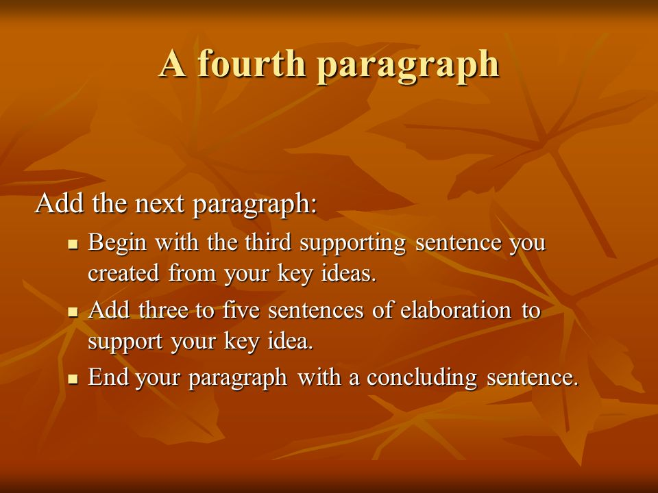 A fourth paragraph Add the next paragraph: Begin with the third supporting sentence you created from your key ideas. Begin with the third supporting s